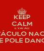 KEEP CALM E VAI AO ESPECTÁCULO NACIONAL DE POLE DANCE - Personalised Poster A4 size