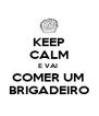 KEEP CALM E VAI  COMER UM  BRIGADEIRO - Personalised Poster A4 size