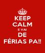 KEEP CALM E VAI DE FÉRIAS PA!! - Personalised Poster A4 size