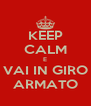 KEEP CALM E VAI IN GIRO ARMATO - Personalised Poster A4 size