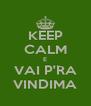 KEEP CALM E VAI P'RA VINDIMA - Personalised Poster A4 size