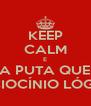 KEEP CALM E VAI PRA PUTA QUE PARIU RACIOCÍNIO LÓGICO - Personalised Poster A4 size
