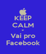 KEEP CALM e Vai pro Facebook - Personalised Poster A4 size