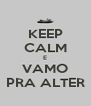 KEEP CALM E VAMO PRA ALTER - Personalised Poster A4 size
