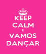 KEEP CALM E VAMOS DANÇAR - Personalised Poster A4 size