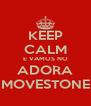 KEEP CALM E VAMOS NO ADORA MOVESTONE - Personalised Poster A4 size