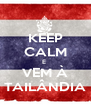 KEEP CALM E  VEM À TAILÂNDIA - Personalised Poster A4 size