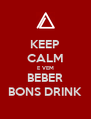 KEEP CALM E VEM BEBER BONS DRINK - Personalised Poster A4 size