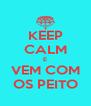 KEEP CALM E VEM COM OS PEITO - Personalised Poster A4 size