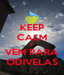 KEEP CALM E VEM PARA ODIVELAS - Personalised Poster A4 size