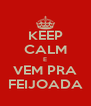 KEEP CALM E VEM PRA FEIJOADA - Personalised Poster A4 size