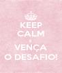 KEEP CALM E VENÇA O DESAFIO! - Personalised Poster A4 size