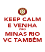 KEEP CALM E VENHA PRO MINAS RIO VC TAMBÉM - Personalised Poster A4 size