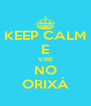 KEEP CALM E VIRE NO ORIXÁ - Personalised Poster A4 size
