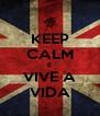KEEP CALM E VIVE A VIDA - Personalised Poster A4 size