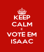 KEEP CALM E VOTE EM ISAAC - Personalised Poster A4 size