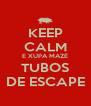 KEEP CALM E XUPA MAZÉ TUBOS DE ESCAPE - Personalised Poster A4 size