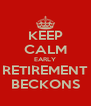 KEEP CALM EARLY RETIREMENT BECKONS - Personalised Poster A4 size