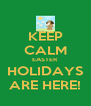 KEEP CALM EASTER HOLIDAYS ARE HERE! - Personalised Poster A4 size