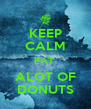 KEEP CALM EAT  ALOT OF DONUTS - Personalised Poster A4 size