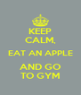 KEEP CALM, EAT AN APPLE AND GO TO GYM - Personalised Poster A4 size