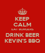 KEEP CALM EAT BURGERS DRINK BEER KEVIN'S BBQ - Personalised Poster A4 size