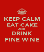 KEEP CALM EAT CAKE AND DRINK FINE WINE - Personalised Poster A4 size