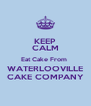 KEEP CALM Eat Cake From  WATERLOOVILLE CAKE COMPANY - Personalised Poster A4 size