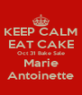 KEEP CALM EAT CAKE Oct 31 Bake Sale Marie Antoinette - Personalised Poster A4 size