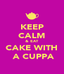 KEEP CALM & EAT CAKE WITH  A CUPPA - Personalised Poster A4 size