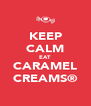 KEEP CALM EAT CARAMEL CREAMS® - Personalised Poster A4 size