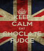 KEEP CALM EAT CHOCLATE FUDGE - Personalised Poster A4 size