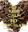 KEEP CALM &   EaT ChoCoLaTe - Personalised Poster A4 size