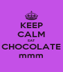 KEEP CALM EAT CHOCOLATE mmm - Personalised Poster A4 size