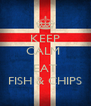 KEEP CALM   EAT FISH & CHIPS - Personalised Poster A4 size