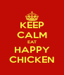 KEEP CALM EAT HAPPY CHICKEN - Personalised Poster A4 size