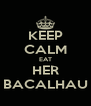 KEEP CALM EAT HER BACALHAU - Personalised Poster A4 size