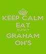 KEEP CALM EAT HONEY GRAHAM OH'S - Personalised Poster A4 size