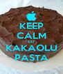 KEEP CALM EAT KAKAOLU PASTA - Personalised Poster A4 size