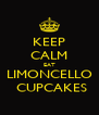 KEEP CALM EAT LIMONCELLO  CUPCAKES - Personalised Poster A4 size