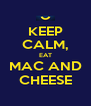 KEEP CALM, EAT MAC AND CHEESE - Personalised Poster A4 size