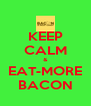 KEEP CALM & EAT-MORE BACON - Personalised Poster A4 size