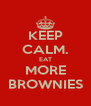 KEEP CALM. EAT MORE BROWNIES - Personalised Poster A4 size