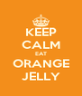 KEEP CALM EAT ORANGE JELLY - Personalised Poster A4 size