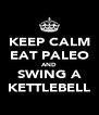 KEEP CALM EAT PALEO AND SWING A KETTLEBELL - Personalised Poster A4 size