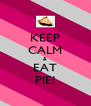 KEEP CALM & EAT PIE! - Personalised Poster A4 size