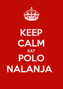 KEEP CALM EAT POLO NALANJA  - Personalised Poster A4 size