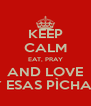 KEEP CALM EAT, PRAY AND LOVE Y ESAS PÌCHAS - Personalised Poster A4 size