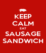 KEEP CALM EAT SAUSAGE SANDWICH - Personalised Poster A4 size