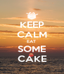 KEEP CALM EAT  SOME CAKE - Personalised Poster A4 size
